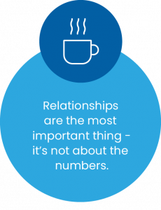 Relationships are the most important thing - it's not about the numbers.